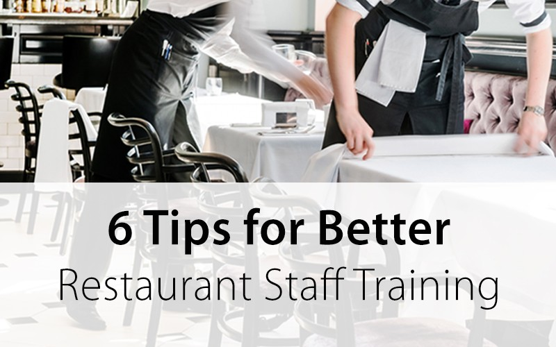 6 Tips for Better Restaurant Staff Training